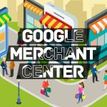 Google Merchant Center Nedir?